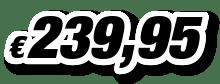 € 239,95